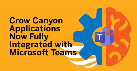 Crow Canyon Applications Now Fully Integrated with Microsoft Teams